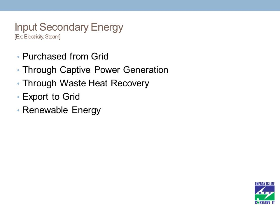 Input Secondary Energy [Ex: Electricity, Steam]